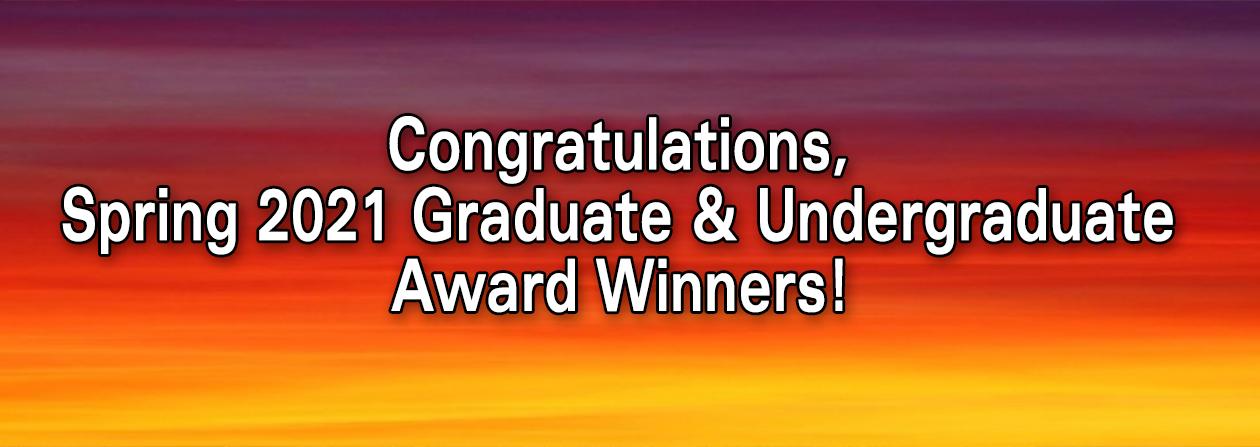 Congratulations Spring 2021 Graduate and Undergraduate Award Winners!