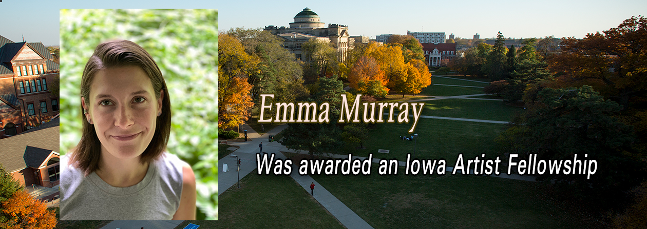 Picture of Emma Murray with text -- Emma Murray was awarded an Iowa Artist Fellowship